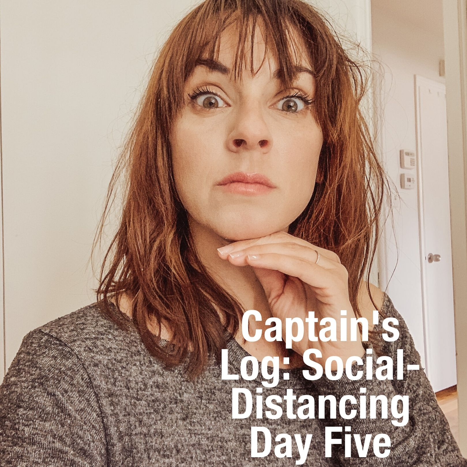 Captain's Log: Covid 19 Social-Distancing Day Five