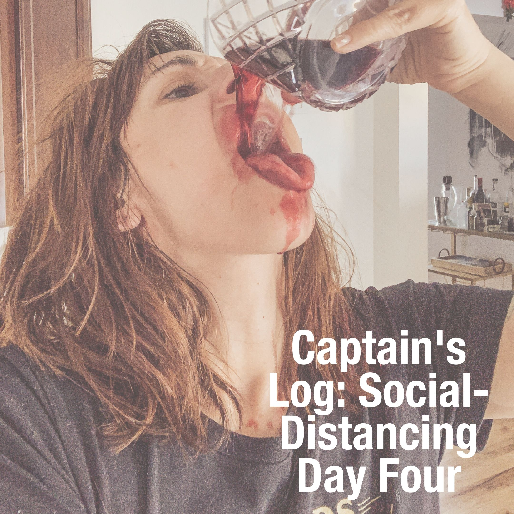 Captain's Log: Covid 19 Social-Distancing Day Four
