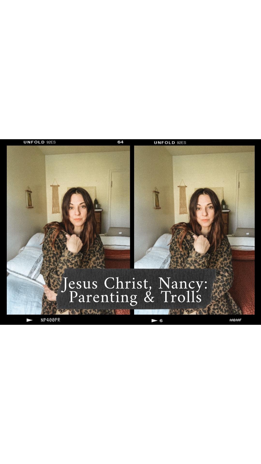 Jesus Christ, Nancy: Parenting and Trolls